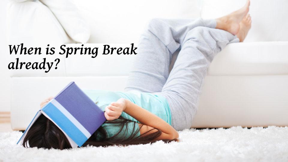 When is Spring Break already?