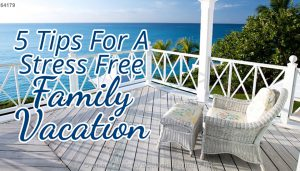 5 Tips for a Stress Free Family Vacation