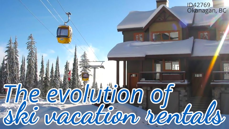 The evolution of ski vacation rentals