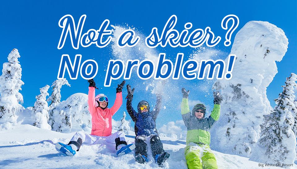 not-a-skier-no-problem