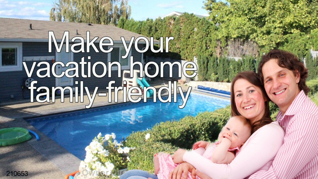 Make your vacation home family-friendly.