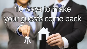 vacation Rental homes: 10 ways to make your guests come back