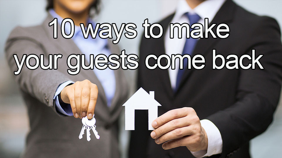 10 ways to make your guests come back