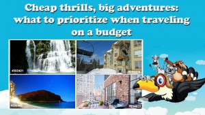 Cheap thrills, big adventures: what to prioritize when traveling on a budget