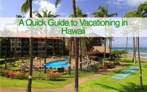 Quick Guide to Vacationing Hawaii