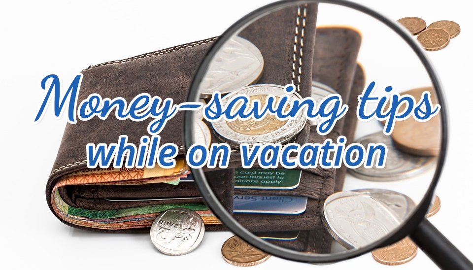 Money-saving tips while on vacation