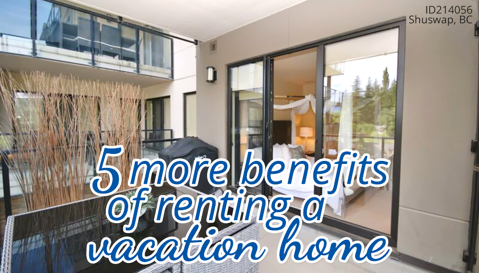 5 more benefits of renting a vacation home