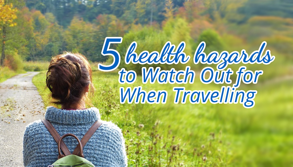 5 Health Hazards to Watch Out for When Travelling