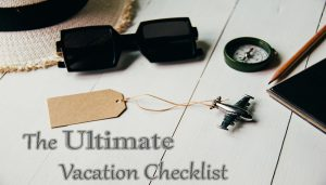 The Ultimate Vacation Checklist