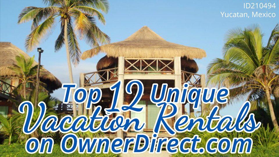 Top 12 Unique Vacation Rentals on OwnerDirect.com