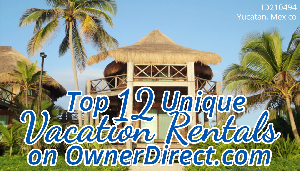 Top 12 Unique Vacation Rentals on OwnerDirect.com