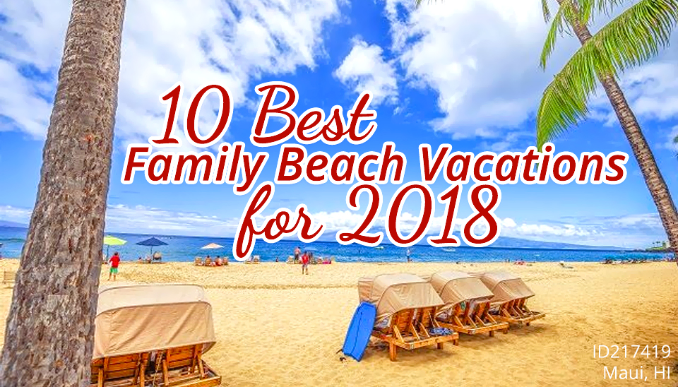 10 Best Family Beach Vacations for 2018