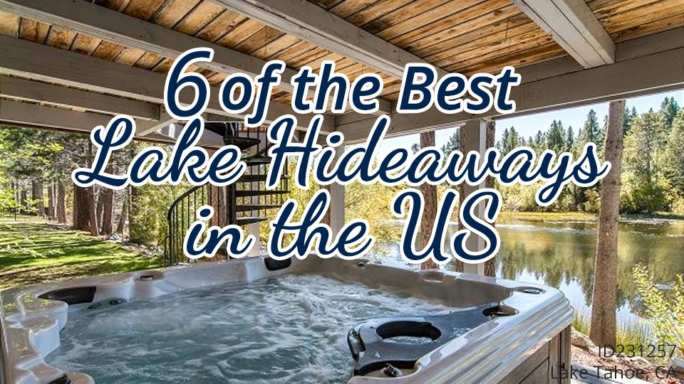 6 of the Best Lake Hideaways in the US
