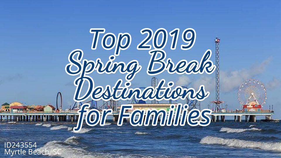 Top 2019 Spring Break Destinations for Families