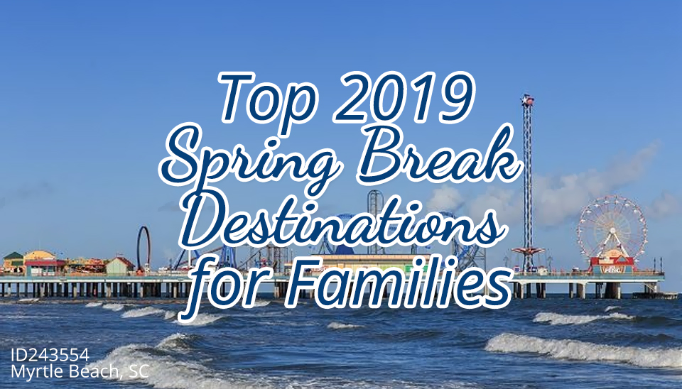 Top 2019 Spring Break Destinations for Families