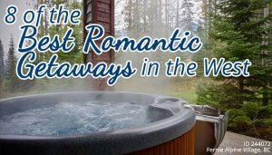 8 of the Best Romantic Getaways in the West