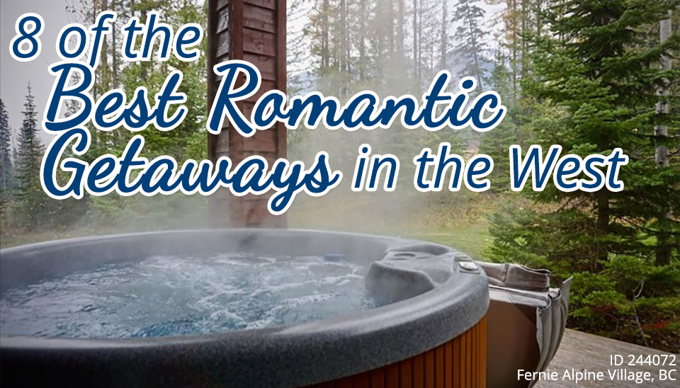 8 of the Best Romantic Getaways in the West