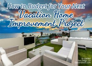 How to Budget for Your Next Vacation Home Improvement Project