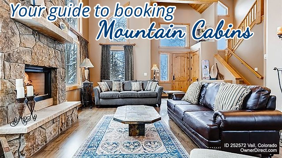 Your Guide to Booking Mountain Cabin Vacation Rentals