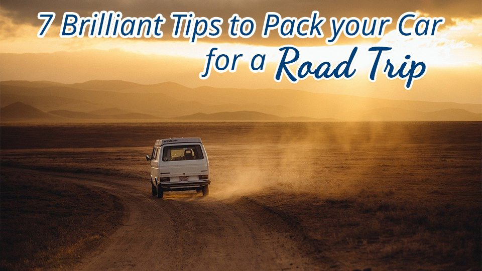 7 Brilliant Tips to Pack your Car for a Road Trip