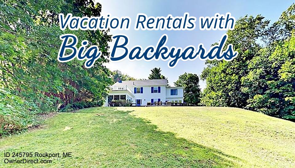 Vacation Rentals with Big Backyards