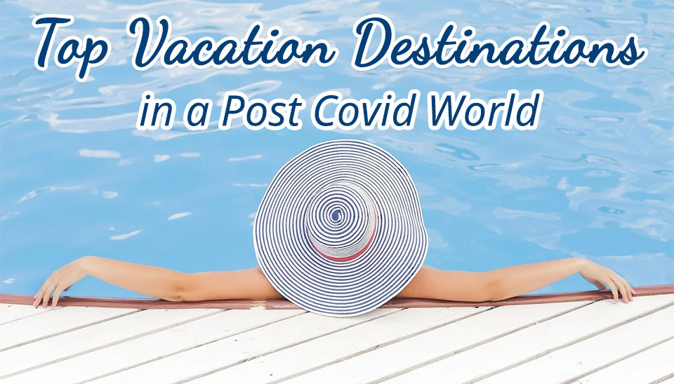Top Vacation Destinations in a Post Covid World