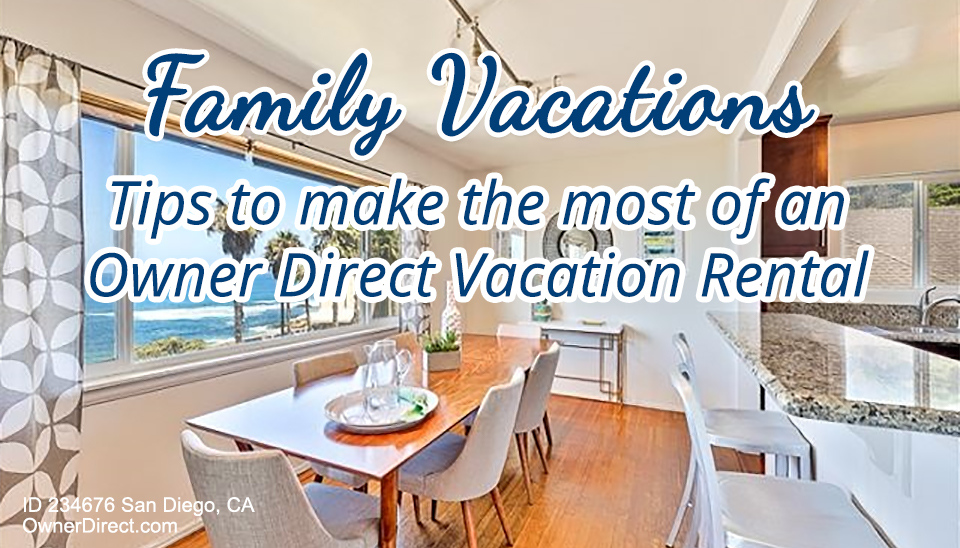 Family Vacations – Tips to make the most of an Owner Direct Vacation Rental